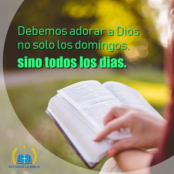 Debemos Adorar A Dios No Solo Los Domingos Sino Todos Los Dias