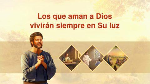 Los que aman a Dios vivirán siempre en Su luz