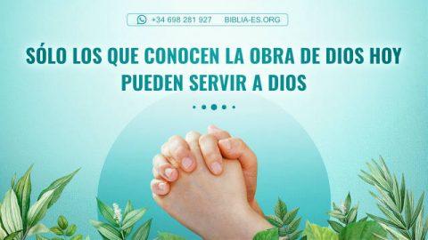 Solo pueden servir a Dios los que conocen Su obra de hoy
