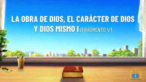 La obra de Dios, el carácter de Dios y Dios mismo I (Fragmento V)