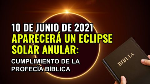 10 de junio de 2021 aparecerá un eclipse solar anular: cumplimiento de la profecía bíblica
